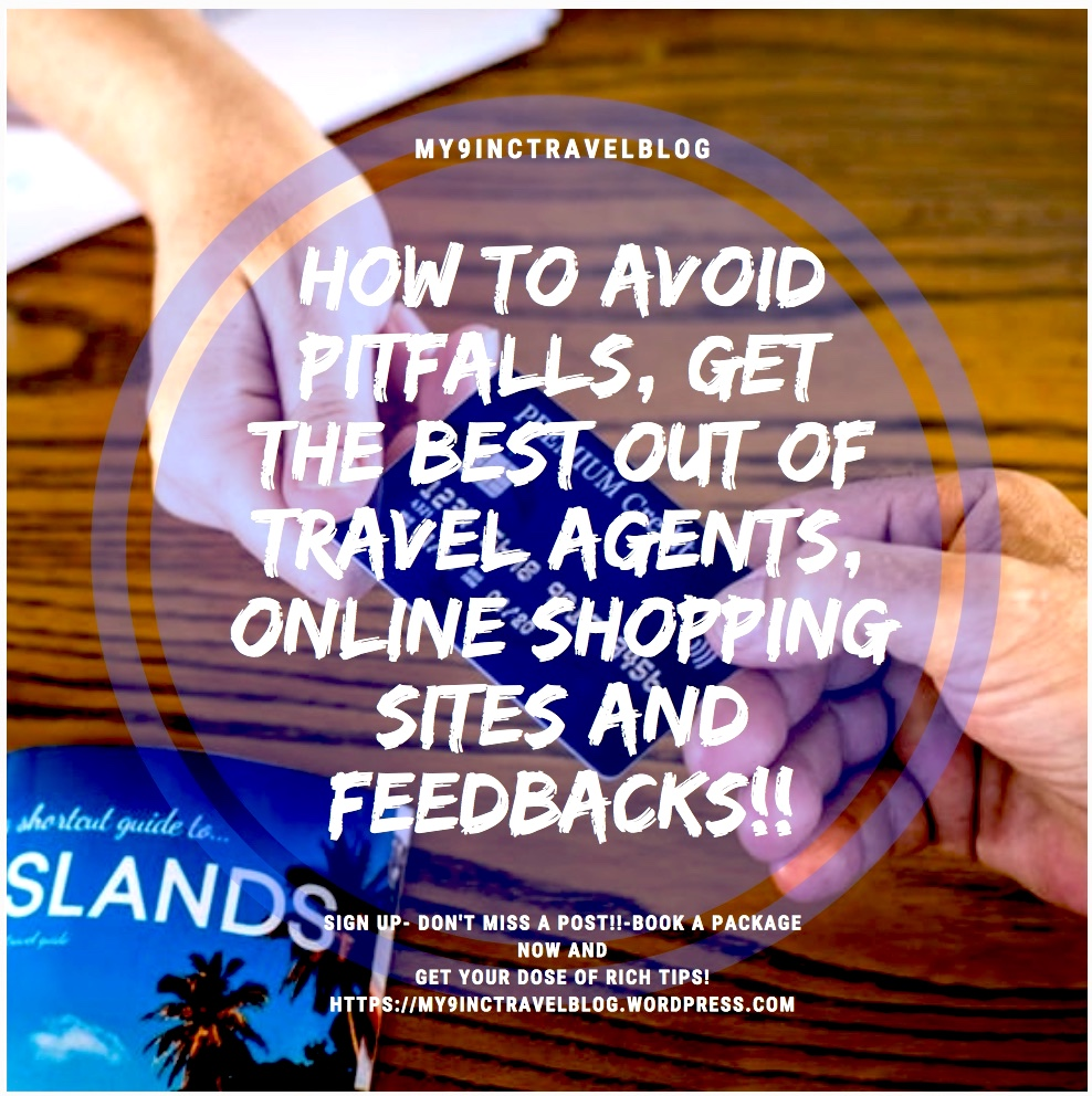 How To Avoid Pitfalls, Get The Best​ Out Of Travel Agents, Online Shopping​ Sites, ​And Feedbacks